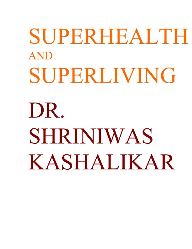 SUPERHEALTH AND SUPERLIVING DR. SHRINIWAS KASHALIKAR