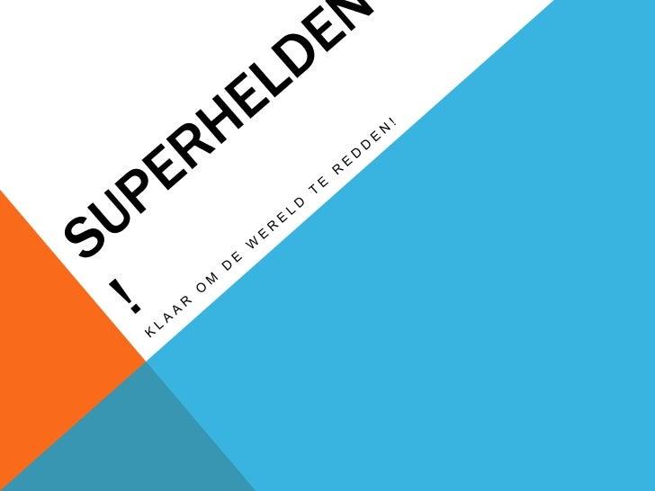 WAT MAAKT EEN SUPERHELD?-   Een cape?-   Een superheldenpak?-   Een masker?