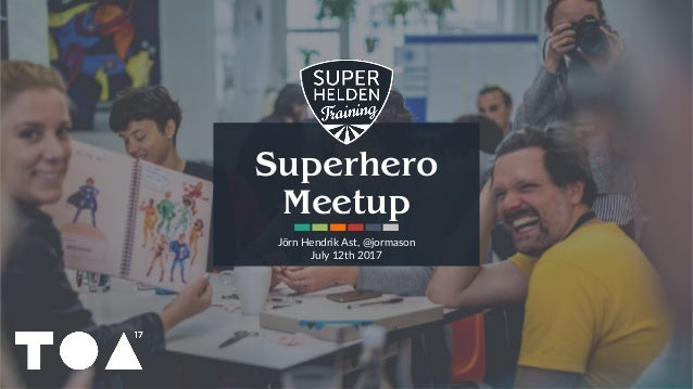 Superhero Meetup Jörn Hendrik Ast, @jormason July 12th 2017