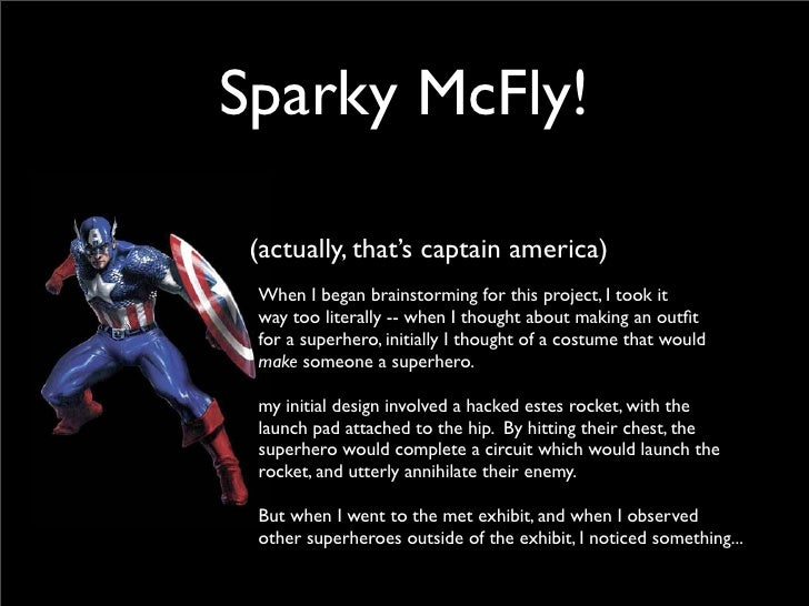 Sparky McFly!   (actually, that's captain america)  When I began brainstorming for this project, I took it  way too litera...