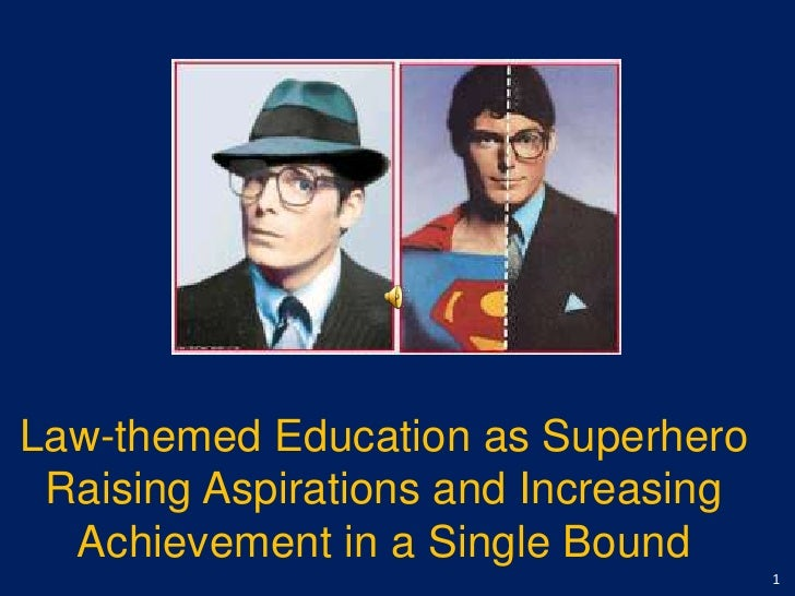 Law-themed Education as Superhero<br />Raising Aspirations and Increasing Achievement in a Single Bound<br />1<br />
