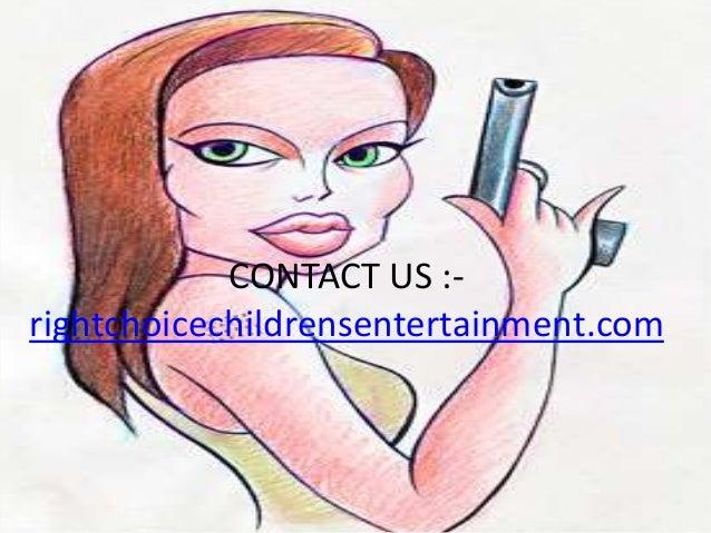 CONTACT US :- rightchoicechildrensentertainment.com