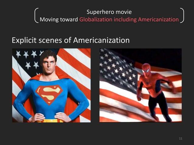 11  Superhero movie  Moving toward Globalization including Americanization  Explicit scenes of Americanization