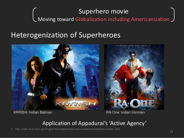 Superhero movie  Moving toward Globalization including Americanization  Heterogenization of Superheroes  12  KRRISH: India...