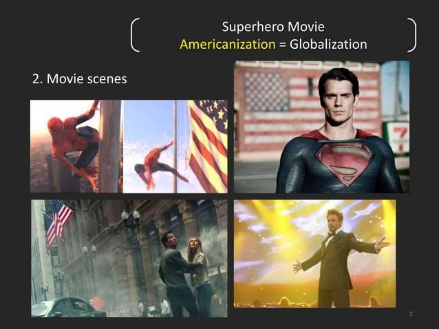 7  2. Movie scenes  Superhero Movie  Americanization = Globalization