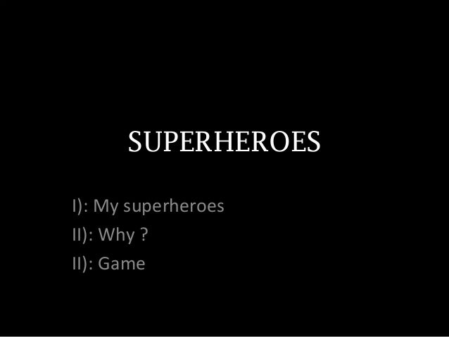 SUPERHEROESI): My superheroesII): Why ?II): Game