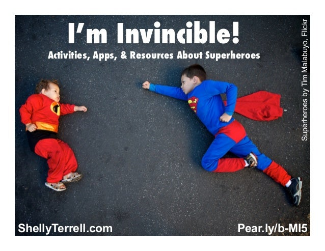 Activities, Apps, & Resources About Superheroes  ShellyTerrell.com  Superheroes by Tim Malabuyo, Flickr  I'm Invincible!  ...