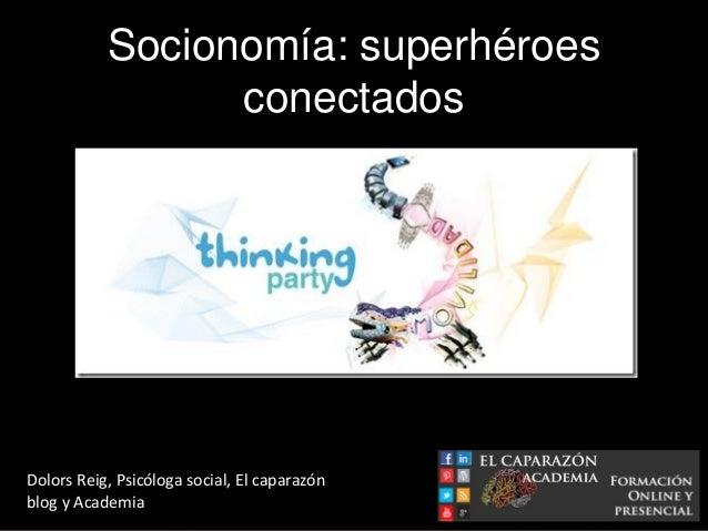 Socionomía: superhéroes                 conectadosDolors Reig, Psicóloga social, El caparazónblog y Academia