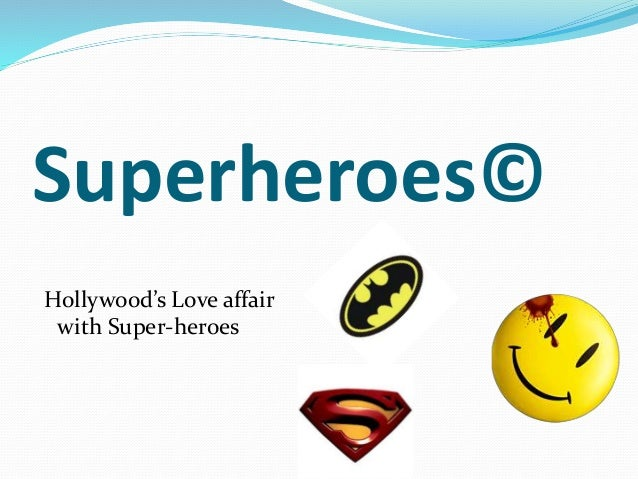Superheroes© Hollywood's Love affair with Super-heroes