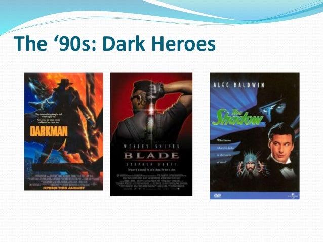 The '90s: Dark Heroes
