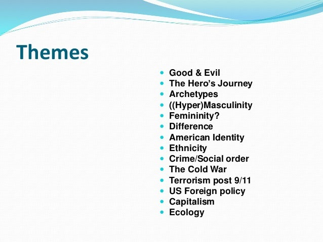 Themes  Good & Evil  The Hero's Journey  Archetypes  ((Hyper)Masculinity  Femininity?  Difference  American Identit...