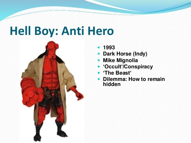 Hell Boy: Anti Hero  1993  Dark Horse (Indy)  Mike Mignolia  'Occult'/Conspiracy  'The Beast'  Dilemma: How to remai...