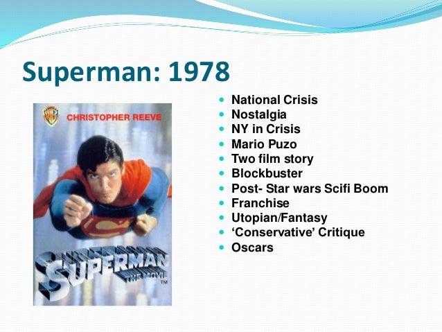 Superman: 1978  National Crisis  Nostalgia  NY in Crisis  Mario Puzo  Two film story  Blockbuster  Post- Star wars ...