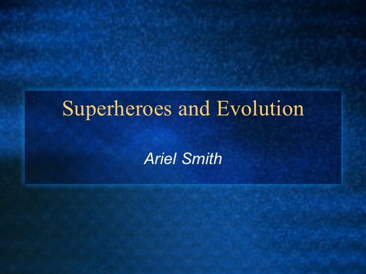 Superheroes and Evolution Ariel Smith