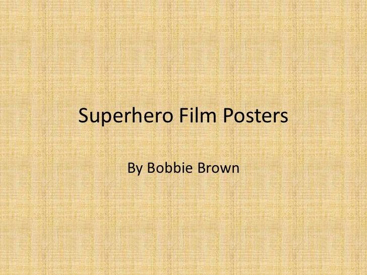 Superhero Film Posters     By Bobbie Brown
