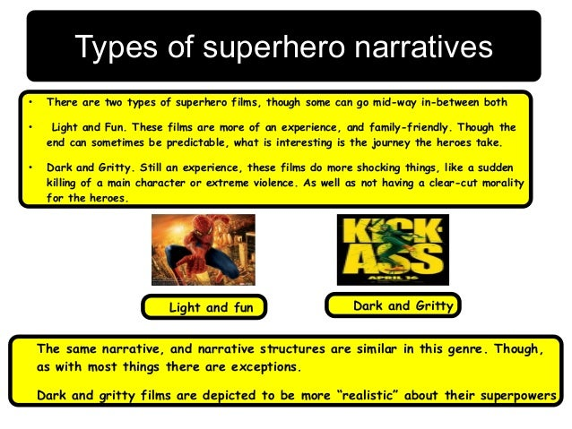 Types of superhero narratives●     There are two types of superhero films, though some can go mid-way in-between both●    ...