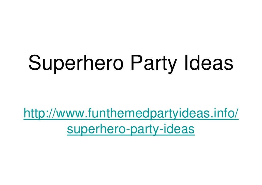 Superhero Party Ideas  http://www.funthemedpartyideas.info/         superhero-party-ideas