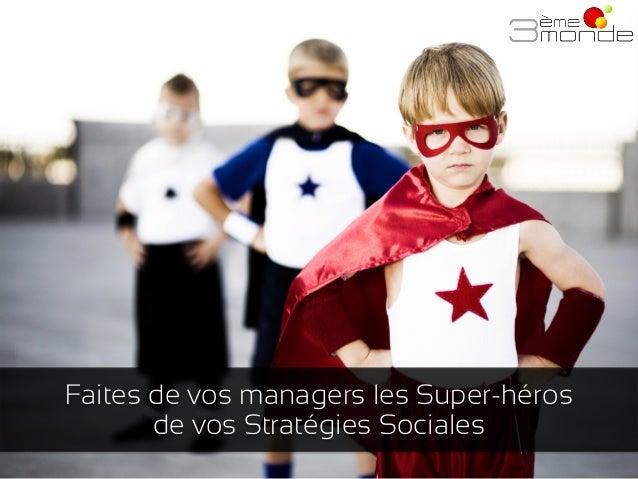 Faites de vos managers les Super-héros de vos Stratégies Sociales