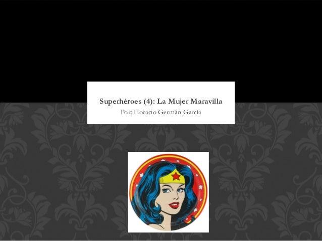 Superhéroes (4): La Mujer Maravilla     Por: Horacio Germán García