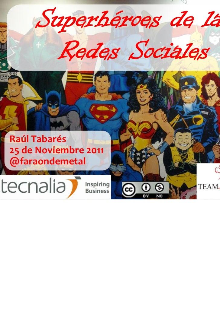 Superhéroes de las       Redes SocialesRaúlTabarés25deNoviembre2011@faraondemetal