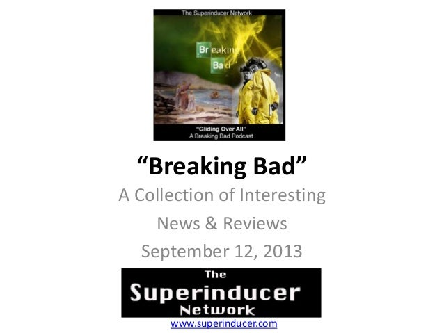 """Breaking Bad"" A Collection of Interesting News & Reviews September 12, 2013 www.superinducer.com"