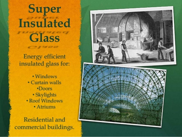 Super Insulated   Glass   Energy efficient insulated glass for:       • Windows     • Curtain walls          •Doors       ...