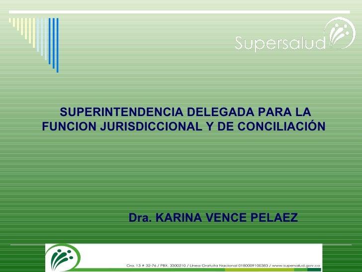 SUPERINTENDENCIA DELEGADA PARA LA FUNCION JURISDICCIONAL Y DE CONCILIACIÓN  Dra. KARINA VENCE PELAEZ