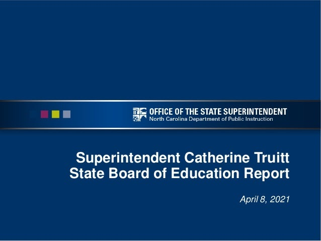 Superintendent Catherine Truitt State Board of Education Report April 8, 2021
