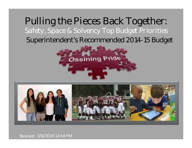 Pulling the Pieces Back Together: Safety, Space & Solvency Top Budget Priorities Superintendent's Recommended 2014-15 Budg...