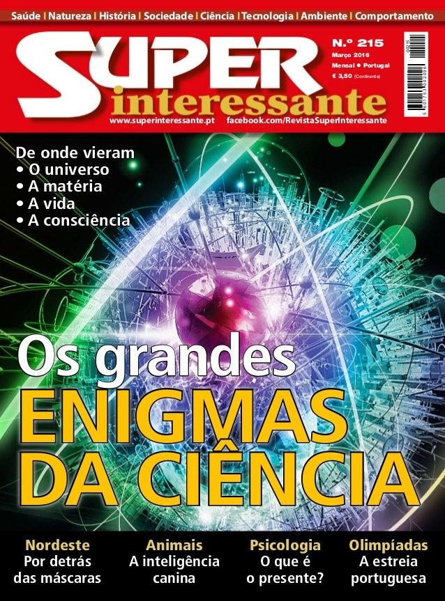 ENIGMAS DA CIÊNCIA N.º 215 Março 2016 Mensal l Portugal € 3,50 (Continente) Saúde I Natureza I História I Sociedade I Ciên...
