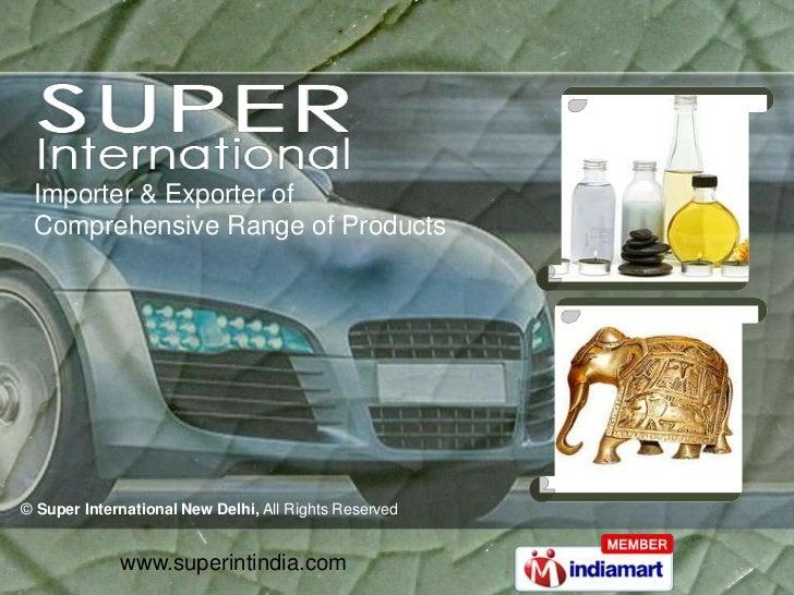 Importer & Exporter of <br />Comprehensive Range of Products<br />©Super International New Delhi, All Rights Reserved<br /...
