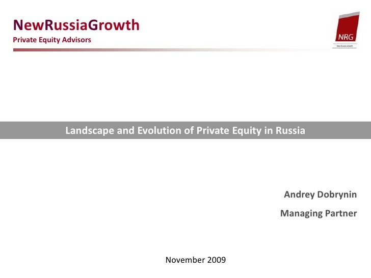 NewRussiaGrowth <br />Private Equity Advisors<br />Landscape and Evolution of Private Equity in Russia<br />Andrey Dobryni...