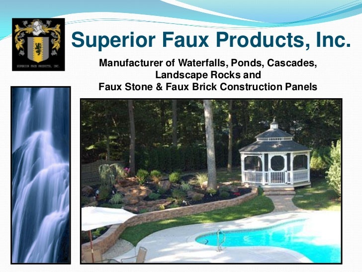 Superior Faux Products, Inc.  Manufacturer of Waterfalls, Ponds, Cascades,             Landscape Rocks and  Faux Stone & F...