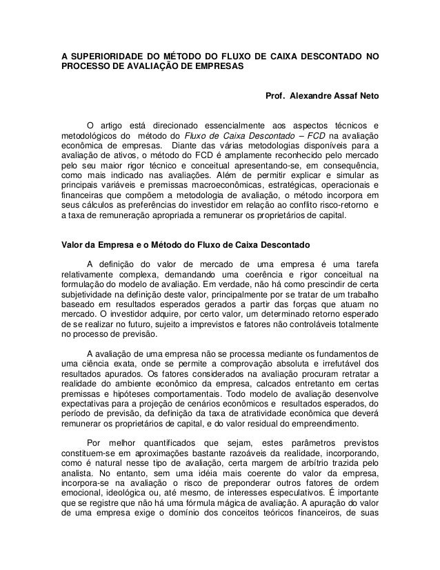 A SUPERIORIDADE DO MÉTODO DO FLUXO DE CAIXA DESCONTADO NO PROCESSO DE AVALIAÇÃO DE EMPRESAS Prof. Alexandre Assaf Neto O a...