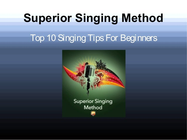 Superior Singing Method Top 10 Singing TipsFor Beginners