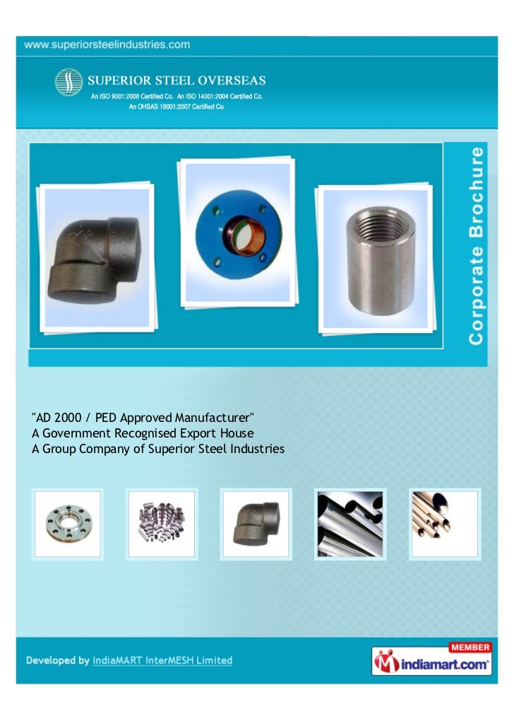 """AD 2000 / PED Approved Manufacturer""A Government Recognised Export HouseA Group Company of Superior Steel Industries"