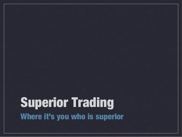 Superior Trading Where it's you who is superior