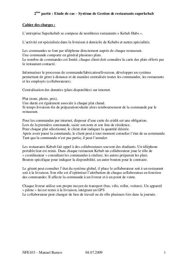 2èmepartie : Etude de cas – Système de Gestion de restaurants superkebabNFE103 – Manuel Ramos 04.07.2009 1Cahier des charg...