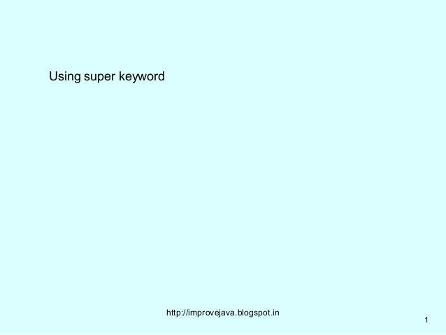 Using super keyword                      http://improvejava.blogspot.in                                                   ...