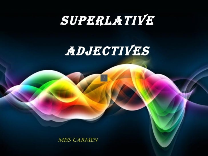 Superlative adjectives Miss Carmen