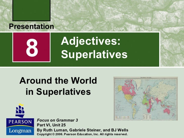 8                 Adjectives:                   SuperlativesAround the World in Superlatives   Focus on Grammar 3   Part V...