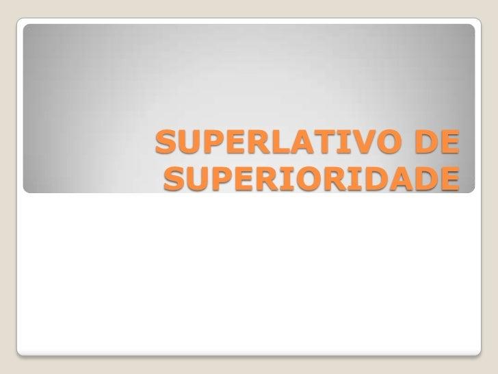 SUPERLATIVO DESUPERIORIDADE