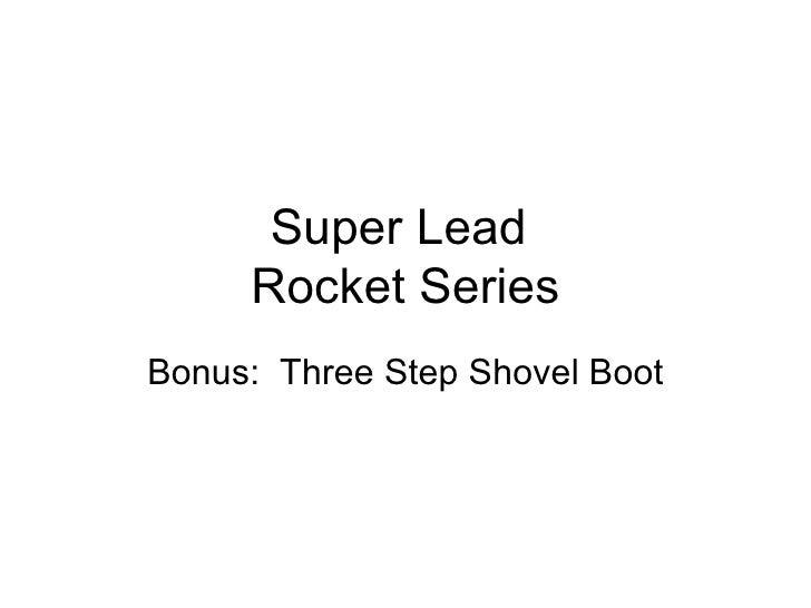 Super Lead  Rocket Series Bonus:  Three Step Shovel Boot