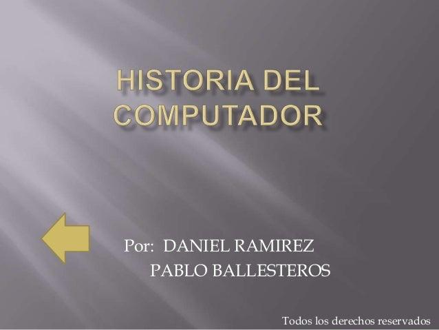 Por: DANIEL RAMIREZ   PABLO BALLESTEROS               Todos los derechos reservados