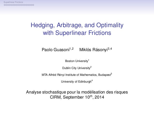 Superlinear Frictions  Hedging, Arbitrage, and Optimality  with Superlinear Frictions  Paolo Guasoni1;2 Miklós Rásonyi3;4 ...