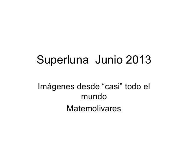 """Superluna Junio 2013Imágenes desde """"casi"""" todo elmundoMatemolivares"""