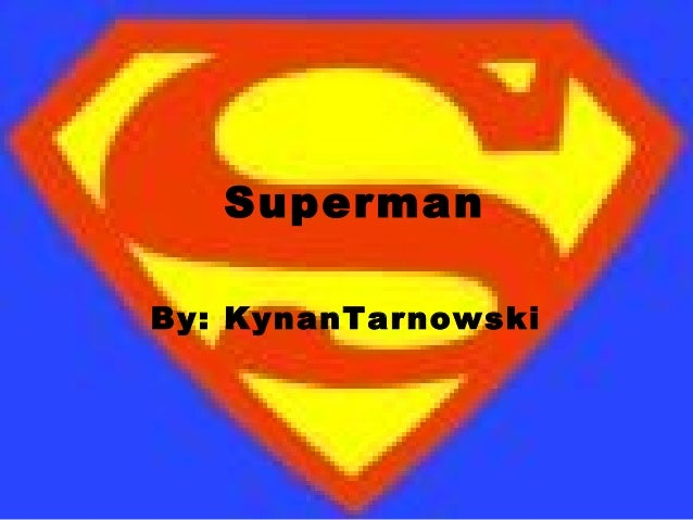 Superman By: KynanTarnowski