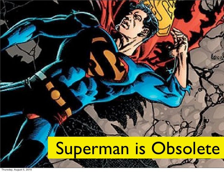 Superman is Obsolete Thursday, August 5, 2010