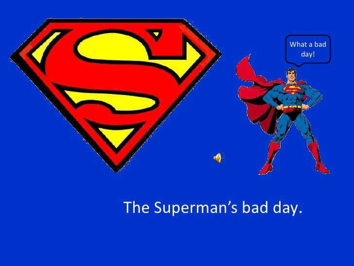 What a badday!<br />TheSuperman'sbadday.<br />