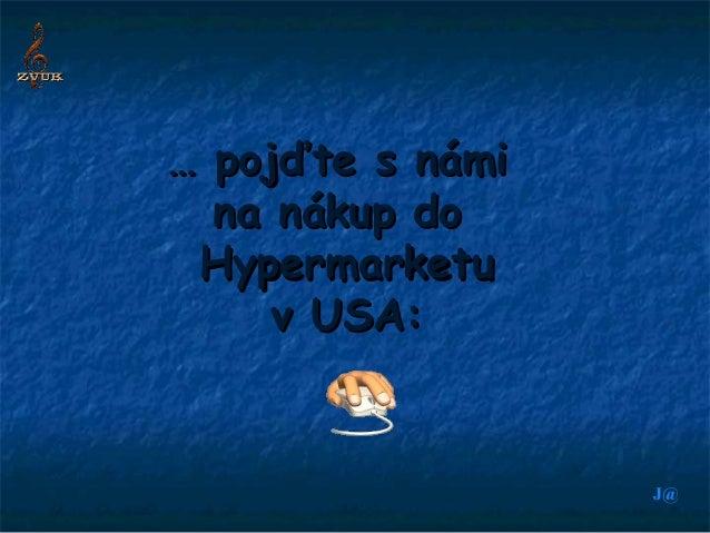 … pojďte s námi  na nákup do Hypermarketu     v USA:                  J@